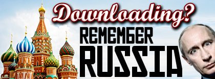 Remember RUSSIA when downloading.